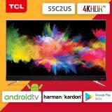 ซื้อ Tcl 4K Hdr Android Tv รุ่น 55C2Us ขนาด 55 นิ้ว รุ่นปี 2017 Tcl ถูก