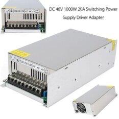 ซื้อ 100 240V To Dc 48V 1000W 20A Switch Power Supply Driver Adapter Led Strip Light Intl ถูก ใน จีน