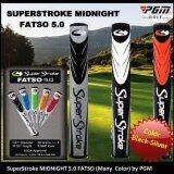 ซื้อ Superstroke Midnight 5 Fatso Many Colors Availalbe By Pgm Pgm เป็นต้นฉบับ